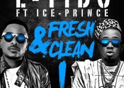 L Tido- Fresh and Clean Lyrics ft Ice Prince
