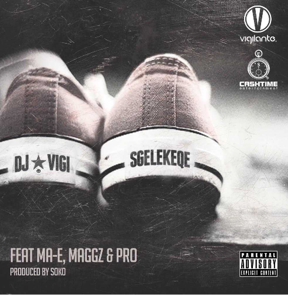 DJ Vigilante - Sgelekeqe Lyrics ft Ma-E, PRO & Maggz