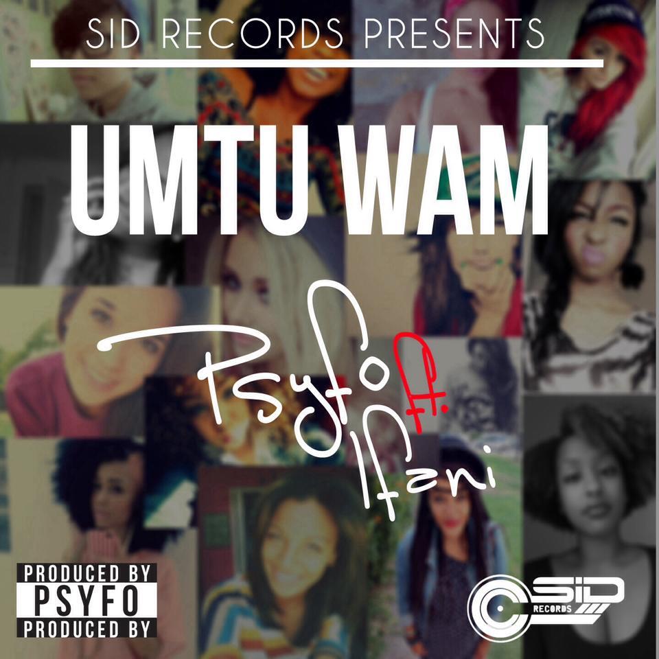 Psyfo ft iFani - Umtu Wam Lyrics