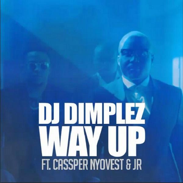 DJ Dimplez – Way Up Lyrics ft. Cassper Nyovest & JR