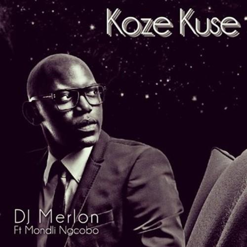 Dj Merlon - Koze Kuse Lyrics ft Mondli Ngcobo