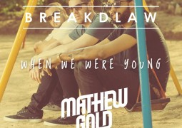 BreakDLaw & Mathew Gold - When We Were Young Lyrics