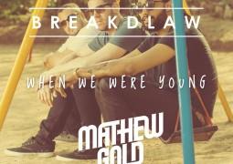BreakDLaw & Mathew Gold – When We Were Young Lyrics