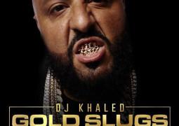 DJ Khaled- Gold Slugs Lyrics