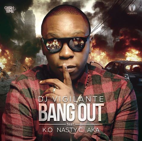 Lyrics: Dj Vigilante - Bang Out Lyrics Ft AKA , Nasty C & KO