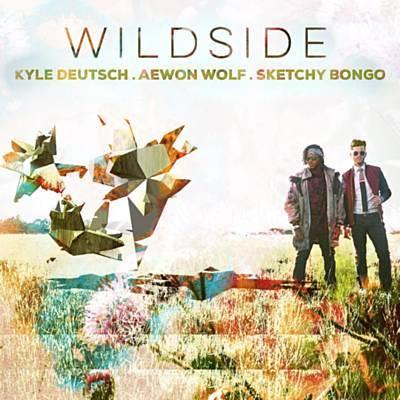 Lyrics: Kyle Deutsch, Aewon Wolf & Sketchy Bongo - Wildside Lyrics