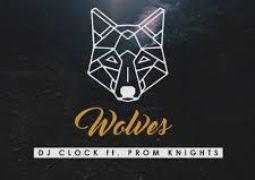 Lyrics: DJ Clock – Wolves Lyrics Ft Prom Knights