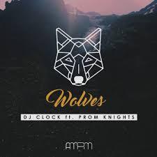 Lyrics: DJ Clock - Wolves Lyrics Ft Prom Knights