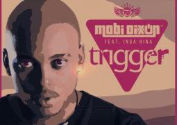 Lyrics: Mobi Dixon -Trigger Lyrics Ft Inga Hina