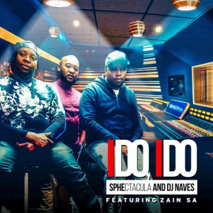 SPHEctacula & Dj Naves - I Do, I Do Lyrics Ft Zain