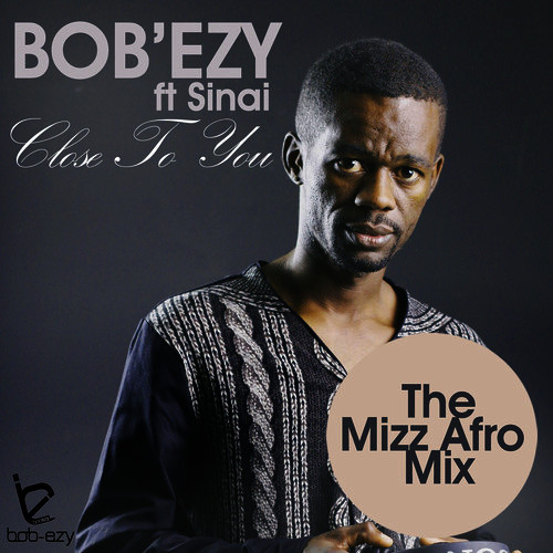 Lyrics: Bob'Ezy- Close To You Lyrics Ft Sinai