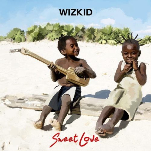 Lyrics: WizKid – Sweet Love Lyrics