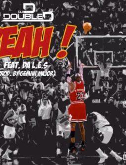 DJ Double D - Yeah Lyrics Featuring Da L.E.S