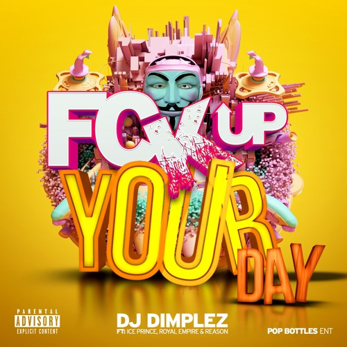 Dj Dimplez - F.U.Y.D (Fuck Up Your Day) Lyrics Ft Royal Empire, Ice Prince & Reason