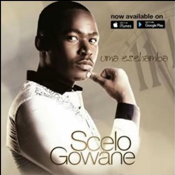 Scelo Gowane - Uma Esehamba Lyrics