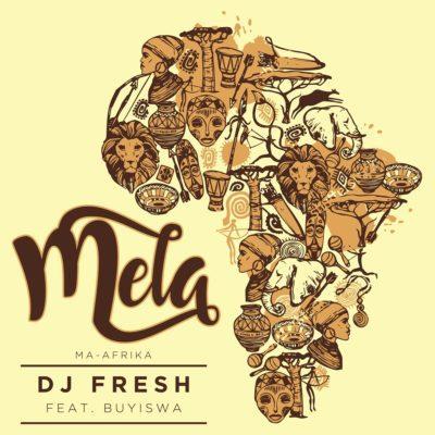 DJ Fresh – Mela (Ma-Africa) Lyrics Ft. Buyiswa