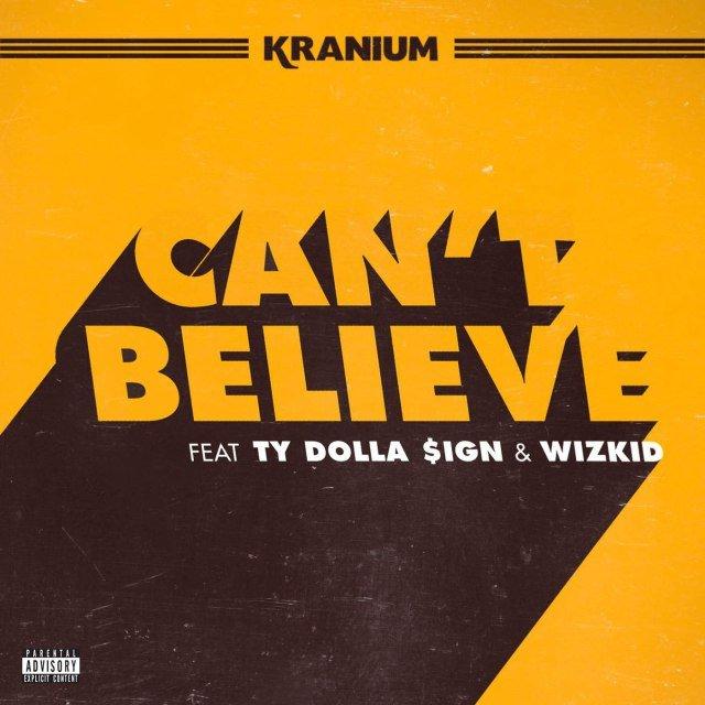 Kranium – Can't Believe Lyrics Ft. Ty Dolla $ign & WizKid