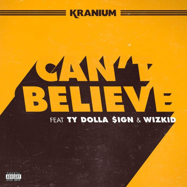 Kranium – Can't Believe Lyrics Ft. Ty Dolla $ign & WizKid