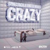 SPHEctacula And DJ Naves – Crazy Lyrics ft. DJ Tira, Nadia Nakai
