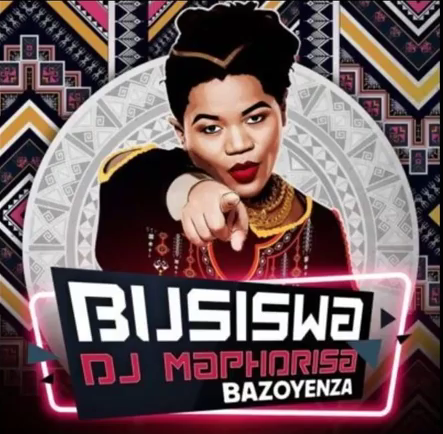 Busiswa - Bazoyenza Lyrics ft. DJ Maphorisa