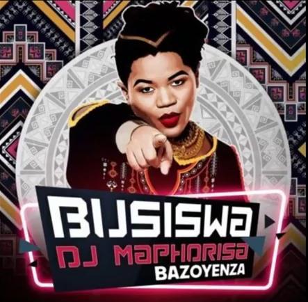 Busiswa - Bazoyenza Lyrics ft. DJ Maphorisa