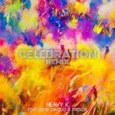 Heavy K – Celebration (Remix) Lyrics ft. Davido & Tresor