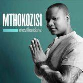Mthokozisi – Masithandane Lyrics