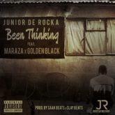 Junior De Rocka – Been Thinking Lyrics ft. Maraza & Golden Black
