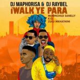 DJ Maphorisa & DJ Raybel – iWalk Ye Phara lyrics