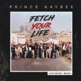Prince Kaybee – Fetch Your Life Lyrics  Ft Msaki
