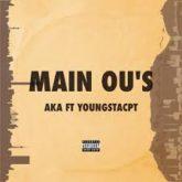 AKA – Main Ou's Lyrics Ft YoungstaCPT