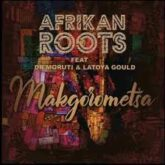 Afrikan Roots – Makgorometsa Lyrics
