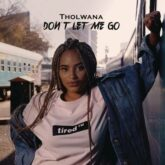 Tholwana – Don't Let Me Go Lyrics