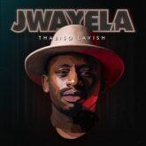 Thabiso Lavish – Jwayela Lyrics